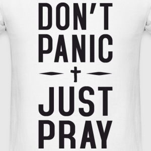 Dont Panic Just Pray T-Shirts - Men's T-Shirt