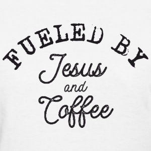 Fueled by Jesus and Coffe T-Shirts - Women's T-Shirt