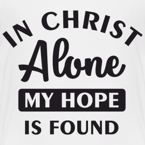 In Christ alone Baby & Toddler Shirts - Toddler Premium T-Shirt