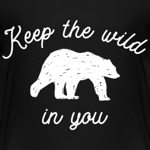 Keep the wild in you Baby & Toddler Shirts - Toddler Premium T-Shirt