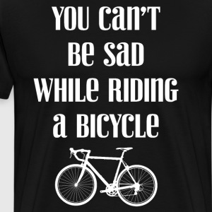 You Can't be Sad While Riding a Bicycle Cycling  T-Shirts - Men's Premium T-Shirt