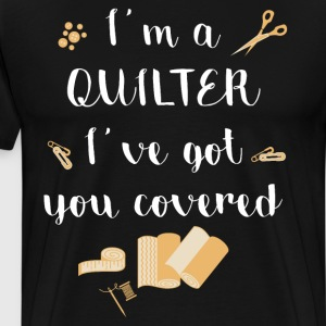 I'm a Quilter I've Got You Covered T-Shirts T-Shirts - Men's Premium T-Shirt