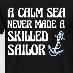 A Calm Sea Never made a Skilled Sailor Navy Shirt T-Shirts - Men's Premium T-Shirt