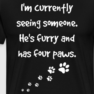 Currently Seeing Someone Furry and has Four Paws  T-Shirts - Men's Premium T-Shirt