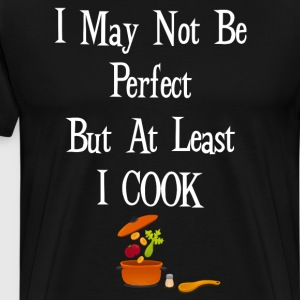 May Not be Perfect But at Least I Cook T-Shirt T-Shirts - Men's Premium T-Shirt