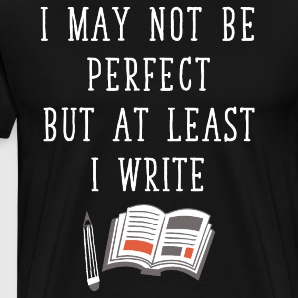 May Not be Perfect But at Least I Write T-Shirt T-Shirts - Men's Premium T-Shirt