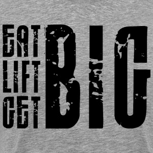 Eat Big, Lift Big, Get Big T-Shirts - Men's Premium T-Shirt
