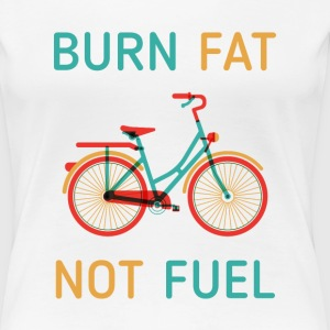 Cyclists Burn fat not fuel Cycling - Women's Premium T-Shirt