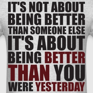 It's About Being Better Than You Were Yesterday T-Shirts - Men's T-Shirt