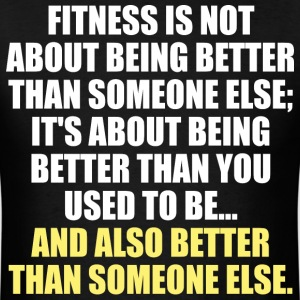 Fitness Is About Being Better Than You Were T-Shirts - Men's T-Shirt