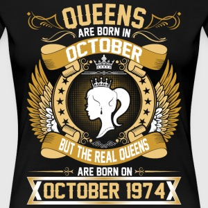 The Real Queens Are Born On October 1974 T-Shirts - Women's Premium T-Shirt