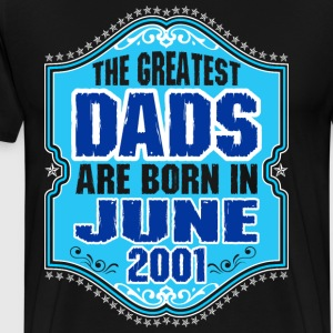 The Greatest Dads Are Born In June 2001 T-Shirts - Men's Premium T-Shirt