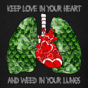 Keep Love In Your Heart And Weed In Your Lungs - Men's T-Shirt