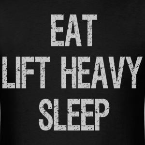 Eat, Lift Heavy, Sleep T-Shirts - Men's T-Shirt