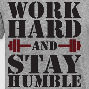 Work Hard and Stay Humble T-Shirts - Men's Premium T-Shirt