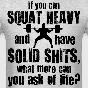 Squat Heavy, Have Solid Shits T-Shirts - Men's T-Shirt