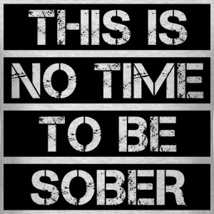 No Time To Be Sober T-Shirts - Men's T-Shirt