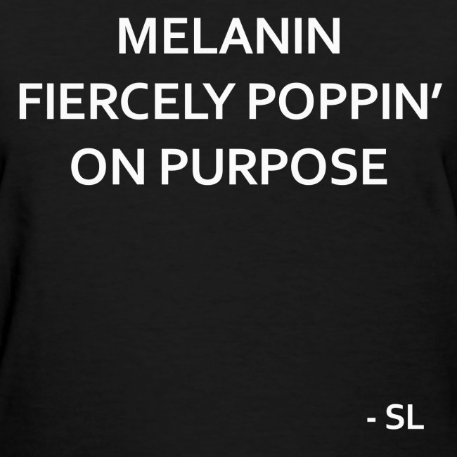MELANIN FIERCELY POPPIN' ON PURPOSE Slogan Quotes T-shirt Clothing by Stephanie Lahart