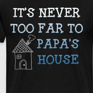 It's Never too Far to Papa's House T-Shirt T-Shirts - Men's Premium T-Shirt