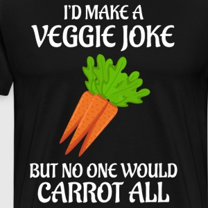 I'd make a Veggie Joke No One Would Carrot All  T-Shirts - Men's Premium T-Shirt
