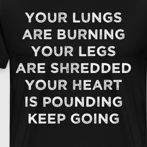 Lungs Burning Legs Shredded Heart Pounding Shirt T-Shirts - Men's Premium T-Shirt