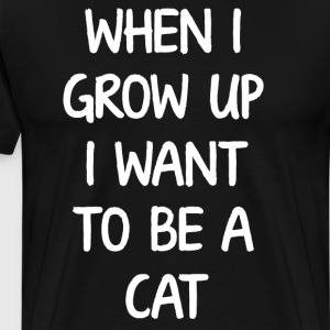 When I Grow Up I want to Be a Cat Animal T-Shirt T-Shirts - Men's Premium T-Shirt