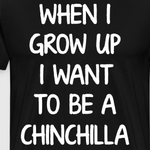 When I Grow Up I want to Be a Chinchilla T-Shirt T-Shirts - Men's Premium T-Shirt