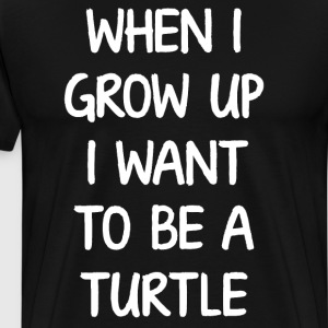 When I Grow Up I want to Be a Turtle Animal Shirt T-Shirts - Men's Premium T-Shirt