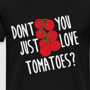 Don't You Just Love Tomatoes Farmer Gardening  T-Shirts - Men's Premium T-Shirt