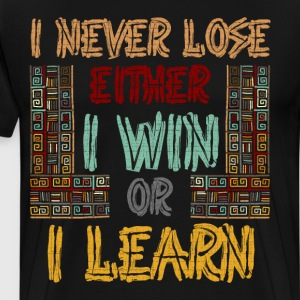 I Never Lose Either I win or I Learn Motivation  T-Shirts - Men's Premium T-Shirt