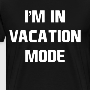 I'm in Vacation Mode Summertime Traveling T-Shirt T-Shirts - Men's Premium T-Shirt