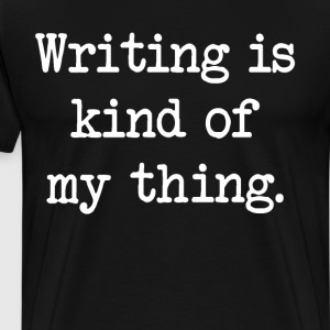 Writing is Kind of My Thing Typing Writer T Shirt T-Shirts - Men's Premium T-Shirt