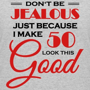 Don't be jealous because I make 50 look this good T-Shirts - Women's 50/50 T-Shirt