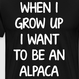 When I Grow Up I Want to Be an Alpaca T-Shirt T-Shirts - Men's Premium T-Shirt