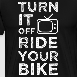 Turn it Off Ride Your Bike Cycling Bicycle T Shirt T-Shirts - Men's Premium T-Shirt