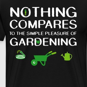 Nothing Compares to Simple Pleasure of Gardening  T-Shirts - Men's Premium T-Shirt