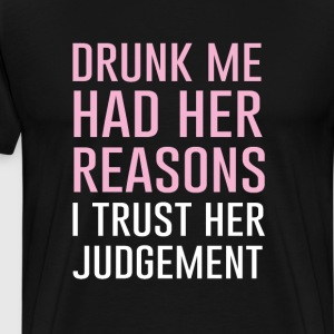 Drunk Me had Her Reasons Trust Her Judgement  T-Shirts - Men's Premium T-Shirt