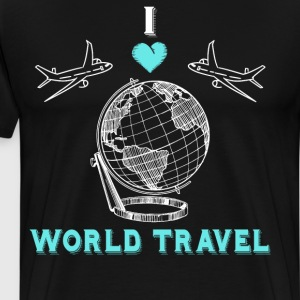 I Love World Travel Globe Planes Vacation T-Shirt T-Shirts - Men's Premium T-Shirt