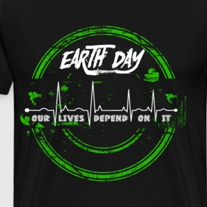 Earth Day Our Lives Depend on It Environmental T-Shirts - Men's Premium T-Shirt