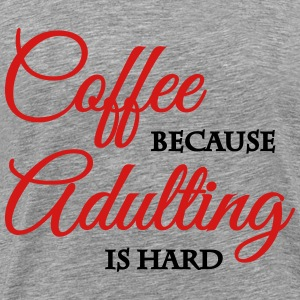 Coffee because adulting is hard T-Shirts - Men's Premium T-Shirt