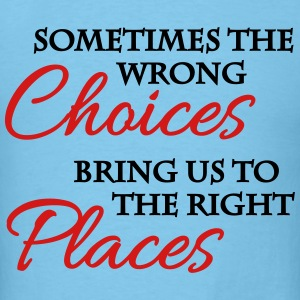 Wrong choices, right places T-Shirts - Men's T-Shirt