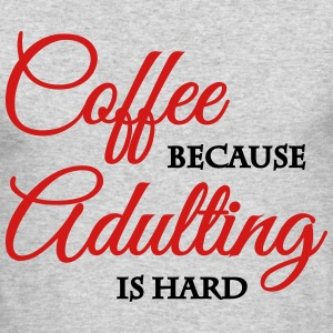 Coffee because adulting is hard Long Sleeve Shirts - Men's Long Sleeve T-Shirt by Next Level