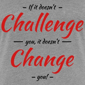 If it doesn't challenge you... T-Shirts - Women's Premium T-Shirt