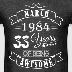 March 1984 33 Years of being awesome - Men's T-Shirt
