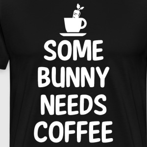 Some Bunny Needs Coffee Easter Holiday T-Shirt T-Shirts - Men's Premium T-Shirt