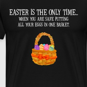 Easter Safe to Put All Your Eggs in One Basket  T-Shirts - Men's Premium T-Shirt