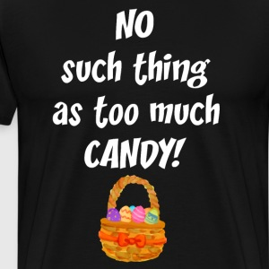 No Such Thing as Too Much Candy Easter Basket  T-Shirts - Men's Premium T-Shirt