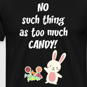 No Such Thing as Too Much Candy Easter Bunny  T-Shirts - Men's Premium T-Shirt