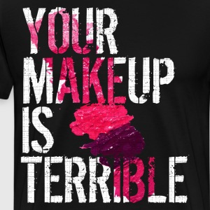 Your Makeup Is Terrible Fashion Sassy T-Shirt T-Shirts - Men's Premium T-Shirt