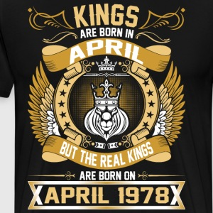 The Real Kings Are Born On April 1978 T-Shirts - Men's Premium T-Shirt